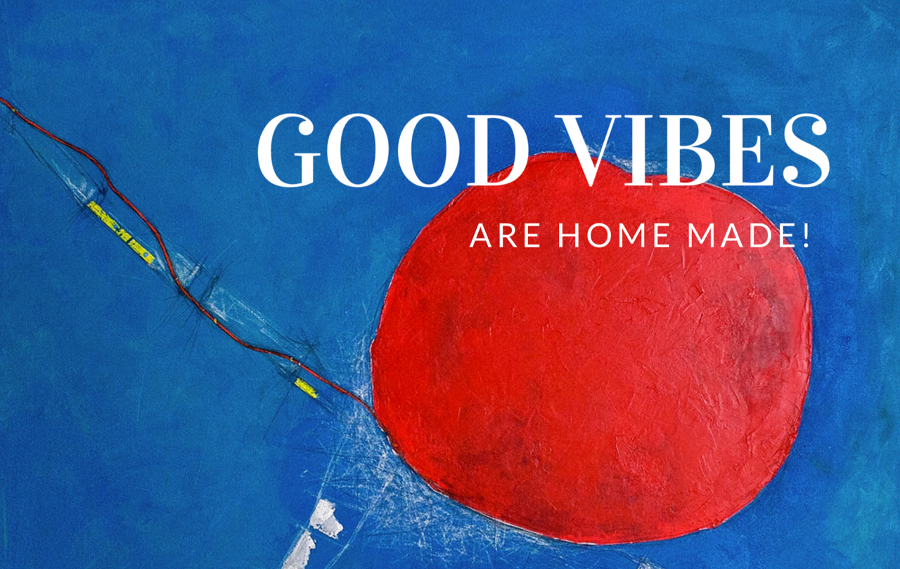 Good Vibes are Home made.